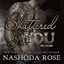 Shattered by You: Tear Asunder, Book 3 Audiobook by Nashoda Rose Narrated by Stella Bloom, Kas Vadim