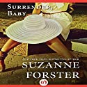 Surrender, Baby: The Stealth Commandos Trilogy, Book 3 (       UNABRIDGED) by Suzanne Forster Narrated by Romy Nordlinger
