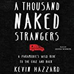 A Thousand Naked Strangers: A Paramedic's Wild Ride to the Edge and Back | Kevin Hazzard