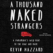 A Thousand Naked Strangers: A Paramedic's Wild Ride to the Edge and Back | [Kevin Hazzard]