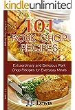 Pork Chop Recipes: 101 Extraordinary and Delicious Pork Chop Recipes for Everyday Meals