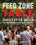 Feed Zone Table: Family-Style Meals t...