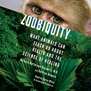 Zoobiquity: What Animals Can Teach Us About Health and the Science of Healing | [Barbara Natterson-Horowitz, Kathryn Bowers]