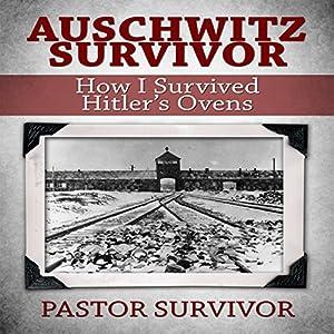 Auschwitz Survivor: How I Survived Hitler's Ovens Audiobook