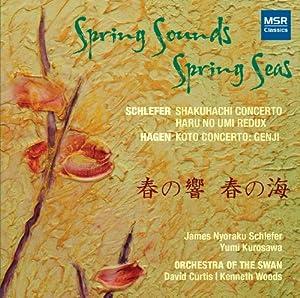 Spring Sounds Spring Seas - Schlefer: Shakuhachi Concerto, Haru No Umi Redux; Hagen: Koto Concerto - Genji