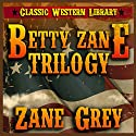 Betty Zane Trilogy: Classic Western Library, Book 5 Audiobook by Zane Grey Narrated by Bob Rundell