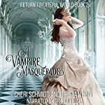A Vampire Masquerade: Return to Fateful World, Book 2 | Cheri Schmidt,Tristan Hunt
