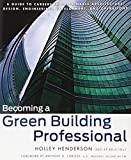 Becoming a Green Building Professional: A Guide to Careers in Sustainable Architecture, Design, Engineering, Development, and Operations