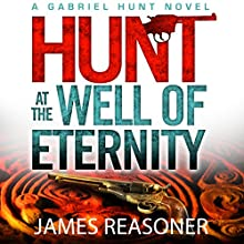 Hunt at the Well of Eternity: Gabriel Hunt, Book 1 (       UNABRIDGED) by James Reasoner Narrated by Michael Ray Davis