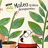 img - for Mateo quiere desaparecer/ Matthew wants to disappear (Spanish Edition) (El Fabuloso Mateo) book / textbook / text book