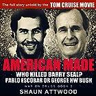 American Made: Who Killed Barry Seal? Pablo Escobar or George HW Bush Hörbuch von Shaun Attwood Gesprochen von: Randal Schaffer