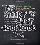 img - for The Geeky Chef Cookbook: Real-Life Recipes for Your Favorite Fantasy Foods - Unofficial Recipes from Doctor Who, Game of Thrones, Harry Potter, and more book / textbook / text book