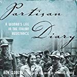 Partisan Diary: A Woman's Life in the Italian Resistance | Ada Gobetti,Jomarie Alano - editor and translator