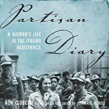 Partisan Diary: A Woman's Life in the Italian Resistance (       UNABRIDGED) by Ada Gobetti, Jomarie Alano - editor and translator Narrated by Marisa Vitali