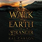 Walk on Earth a Stranger | Rae Carson