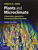 img - for Plants and Microclimate: A Quantitative Approach to Environmental Plant Physiology 3rd edition by Jones, Hamlyn G. (2014) Paperback book / textbook / text book
