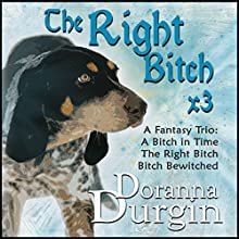 The Right Bitch Trio (       UNABRIDGED) by Doranna Durgin Narrated by Elinor Bell