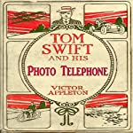 Tom Swift and His Photo Telephone: The Picture That Saved a Fortune (       UNABRIDGED) by Victor Appleton Narrated by John Michaels