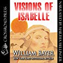 Visions of Isabelle Audiobook by William Bayer Narrated by Martha Mellinger
