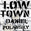 Low Town: A Novel Audiobook by Daniel Polansky Narrated by Rob Shapiro