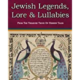 Jewish Legends, Lore and Lullabies From The Treasure Trove Of Hebrew Tales