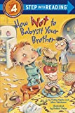 img - for How Not to Babysit Your Brother (Step into Reading) book / textbook / text book