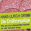 Die Ernährungslüge: Wie uns die Lebensmittelindustrie um den Verstand bringt Hörbuch von Hans-Ulrich Grimm Gesprochen von: Frank Preiss