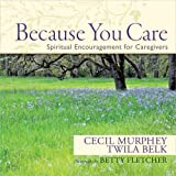 Because You Care: Spiritual Encouragement for Caregivers