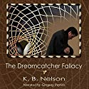 The Dreamcatcher Fallacy: The Dreamcatcher Fallacy Cycle, Book 1 Audiobook by K. B. Nelson Narrated by Gregory Peyton