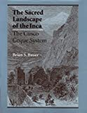 The Sacred Landscape of the Inca: The Cusco Ceque System (0292708653) by Brian S. Bauer