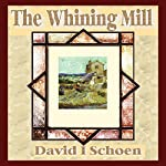 The Whining Mill | David I. Schoen