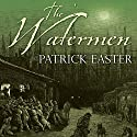The Watermen Audiobook by Patrick Easter Narrated by Ric Jerrom