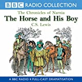The Chronicles Of Narnia: The Horse And His Boy (BBC Radio Collection: Chronicles of Narnia)