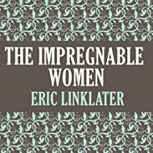 The Impregnable Women (       UNABRIDGED) by Eric Linklater Narrated by John Lee
