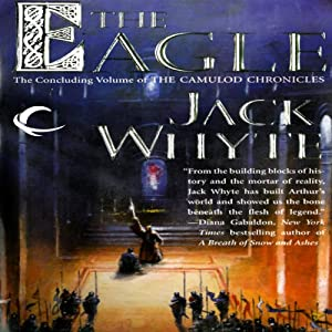 The Eagle: Camulod Chronicles, Book 9 | [Jack Whyte]