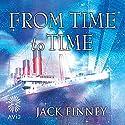 From Time to Time Hörbuch von Jack Finney Gesprochen von: Jeff Harding