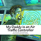 Jim McMannamy My Daddy is an Air Traffic Controller