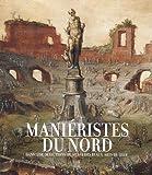 echange, troc Alain Tapié - Maniéristes du Nord : Dans les collections du musée des Beaux-Arts de Lille