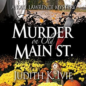 Murder on Old Main Street: A Kate Lawrence Mystery, Book 2 | [Judith K. Ivie]