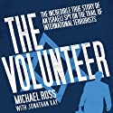 The Volunteer: The Incredible True Story of an Israeli Spy on the Trail of International Terrorists Audiobook by Michael Ross, Jonathan Kay Narrated by Walter Dixon