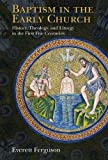 Baptism in the Early Church: History, Theology, and Liturgy in the First Five Centuries (0802871089) by Ferguson, Everett