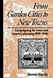 Dennis Hardy From Garden Cities to New Towns: Campaigning for Town and Country Planning 1899-1946 (Planning, History and Environment Series)