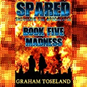 Madness: Spared: Surviving the Apocalypse, Book 5 | Graham Toseland