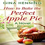 How to Bake the Perfect Apple Pie: Home for the Holidays, Book 3 | Gina Henning