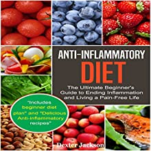 Anti-Inflammatory Diet: The Ultimate Beginner's Guide to Ending Inflammation and Living a Pain-Free Life Audiobook by Dexter Jackson Narrated by Tom Taverna