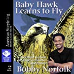 Baby Hawk Learns to Fly: Stories About Purpose, Patience, Confidence, and Courage   Bobby Norfolk
