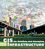 img - for GIS for Building and Managing Infrastructure book / textbook / text book