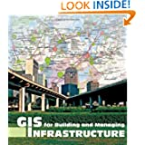 GIS for Building and Managing Infrastructure