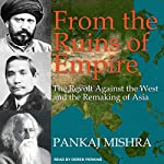 From the Ruins of Empire: The Revolt Against the West and the Remaking of Asia | Pankaj Mishra