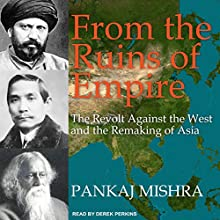 From the Ruins of Empire: The Revolt Against the West and the Remaking of Asia Audiobook by Pankaj Mishra Narrated by Derek Perkins
